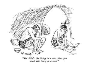 """""""You didn't like living in a tree.  Now you don't like living in a cave!"""" - New Yorker Cartoon by Al Ross"""
