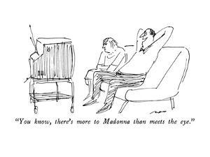 """""""You know, there's more to Madonna than meets the eye."""" - New Yorker Cartoon by Al Ross"""