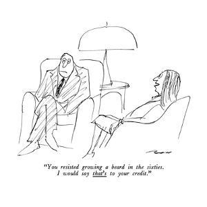 """""""You resisted growing a beard in the sixties.  I would say that's to your ?"""" - New Yorker Cartoon by Al Ross"""