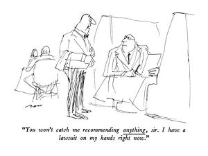"""""""You won't catch me recommending anything, sir. I have a lawsuit on my han?"""" - New Yorker Cartoon by Al Ross"""