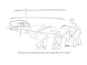 """""""He has a good backhand, but you've got to watch him on the scoring."""" - New Yorker Cartoon by Alain"""