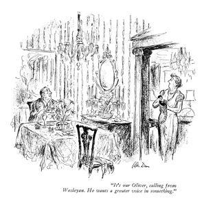 """It's our Oliver, calling from Wesleyan. He wants a greater voice in somet?"" - New Yorker Cartoon by Alan Dunn"