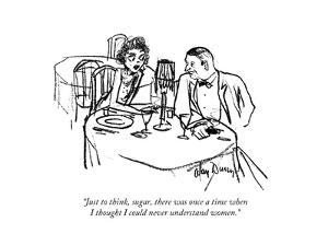 """Just to think, sugar, there was once a time when I thought I could never ?"" - New Yorker Cartoon by Alan Dunn"