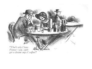 """""""That's why I hate France?you can't get a decent cup o' coffee."""" - New Yorker Cartoon by Alan Dunn"""