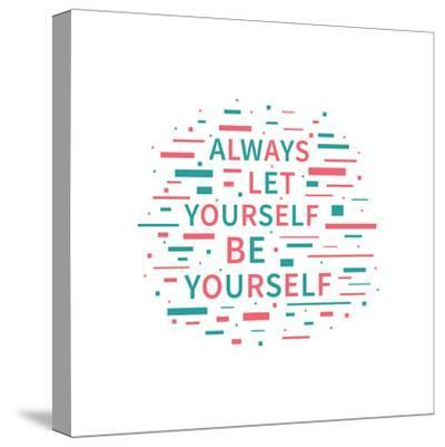 Always Let Yourself Be Yourself. Motivation Quote. Positive Affirmation. Creative Vector Typography