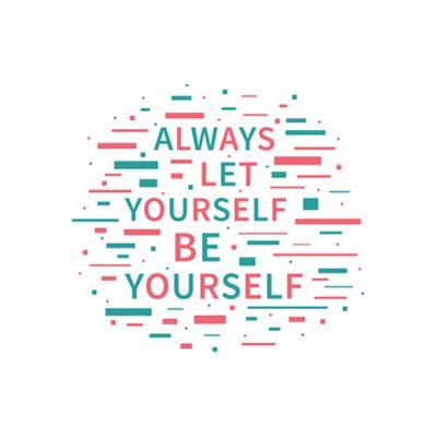 Always Let Yourself Be Yourself. Motivation Quote. Positive Affirmation. Creative Vector Typography by AleksOrel
