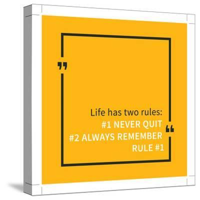 Life Has Two Rules: Never Quit, Always Remember Rule 1