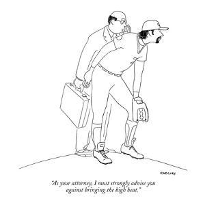 """""""As your attorney, I must strongly advise you  against bringing the high h?"""" - New Yorker Cartoon by Alex Gregory"""