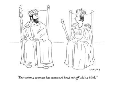 """""""But when a woman has someone's head cut off she's a bitch."""" - New Yorker Cartoon by Alex Gregory"""