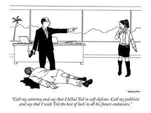 """""""Call my attorney and say that I killed Ted in self-defense. Call my publi?"""" - New Yorker Cartoon by Alex Gregory"""