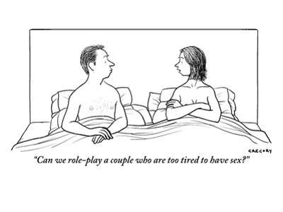 """""""Can we role-play a couple who are too tired to have sex?"""" - New Yorker Cartoon by Alex Gregory"""
