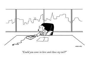 """""""Could you come in here and chase my tail?"""" - New Yorker Cartoon by Alex Gregory"""