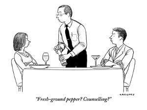 """""""Fresh-ground pepper? Counselling?"""" - New Yorker Cartoon by Alex Gregory"""