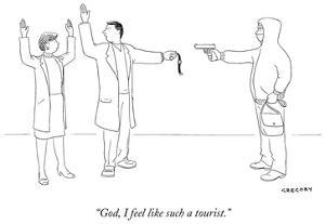"""God, I feel like such a tourist."" - New Yorker Cartoon by Alex Gregory"