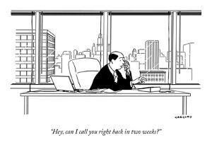"""""""Hey, can I call you right back in two weeks?"""" - New Yorker Cartoon by Alex Gregory"""