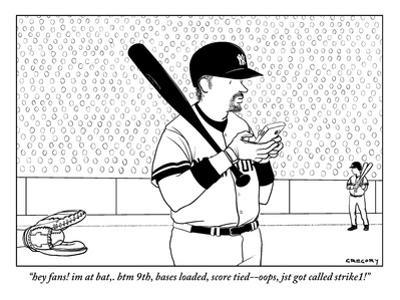 """""""hey fans! im at bat,. btm 9th, bases loaded, score tied--oops, jst got ca?"""" - New Yorker Cartoon by Alex Gregory"""