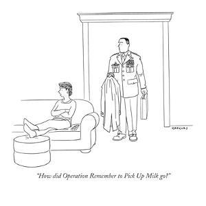 """""""How did Operation Remember to Pick Up Milk go?"""" - New Yorker Cartoon by Alex Gregory"""