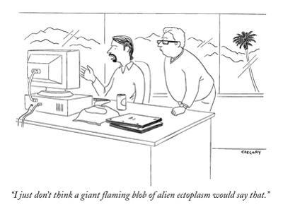 """""""I just don't think a giant flaming blob of alien ectoplasm would say that."""" - New Yorker Cartoon by Alex Gregory"""