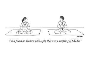"""""""I just found an Eastern philosophy that's very accepting of S.U.V.s."""" - New Yorker Cartoon by Alex Gregory"""
