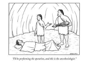 """""""I'll be performing the operation, and this is the anesthesiologist."""" - New Yorker Cartoon by Alex Gregory"""