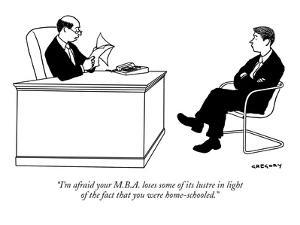 """""""I'm afraid your M.B.A. loses some of its lustre in light of the fact that?"""" - New Yorker Cartoon by Alex Gregory"""