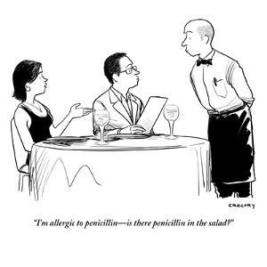 """""""I'm allergic to penicillin?is there penicillin in the salad?"""" - New Yorker Cartoon by Alex Gregory"""