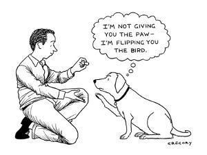 """""""I'M NOT GIVING YOU THE PAW ? I'M FLIPPING YOU THE BIRD."""" - New Yorker Cartoon by Alex Gregory"""