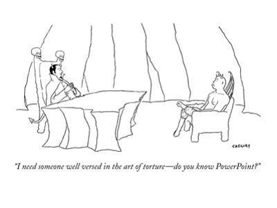 """I need someone well versed in the art of torture—do you know PowerPoint?"" - New Yorker Cartoon by Alex Gregory"