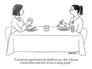 """""""I started my vegetarianism for health reasons, then it became  a moral ch?"""" - New Yorker Cartoon by Alex Gregory"""