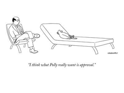 """""""I think what Polly really want is approval."""" - New Yorker Cartoon by Alex Gregory"""
