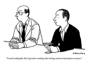 """""""I used to call people, then I got into e-mailing, then texting, and now I?"""" - New Yorker Cartoon by Alex Gregory"""
