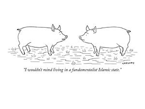 """""""I wouldn't mind living in a fundamentalist Islamic state."""" - New Yorker Cartoon by Alex Gregory"""