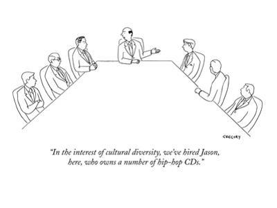 """""""In the interest of cultural diversity, we've hired Jason, here, who  owns?"""" - New Yorker Cartoon by Alex Gregory"""