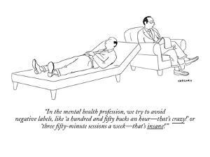 """""""In the mental health profession, we try to avoid negative labels, like 'a?"""" - New Yorker Cartoon by Alex Gregory"""