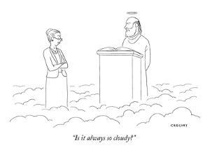 """""""Is it always so cloudy?"""" - New Yorker Cartoon by Alex Gregory"""