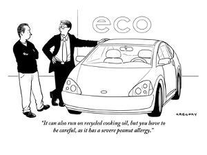 """""""It can also run on recycled cooking oil, but you have to be careful, as i?"""" - New Yorker Cartoon by Alex Gregory"""
