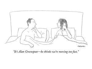 """""""It's Alan Greenspan?he thinks we're moving too fast."""" - New Yorker Cartoon by Alex Gregory"""