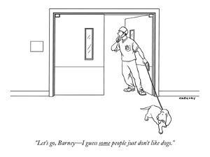 """""""Let's go, Barney?I guess some people just don't like dogs."""" - New Yorker Cartoon by Alex Gregory"""