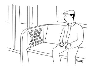 Man riding subway sees sign that reads: 'Won't you please give this seat t? - New Yorker Cartoon by Alex Gregory