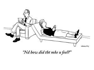 """Nd how did tht mke u feel?"" - New Yorker Cartoon by Alex Gregory"