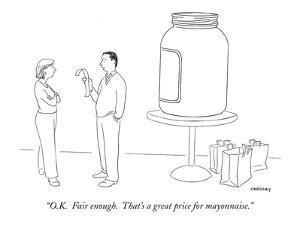 """""""O.K.  Fair enough.  That's a great price for mayonnaise."""" - New Yorker Cartoon by Alex Gregory"""