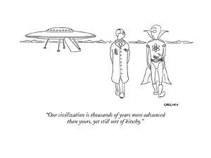 """""""Our civilization is thousands of years more advanced than yours, yet stil?"""" - New Yorker Cartoon by Alex Gregory"""