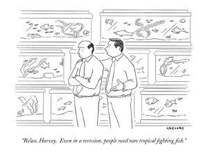 """""""Relax, Harvey.  Even in a recession, people need rare tropical fighting f?"""" - New Yorker Cartoon by Alex Gregory"""