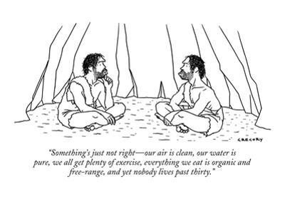 """""""Something's just not right?our air is clean, our water is pure, we all ge? by Alex Gregory"""