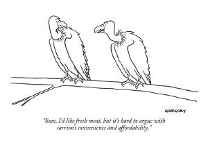 """""""Sure, I'd like fresh meat, but it's hard to argue with carrion's convenie?"""" - New Yorker Cartoon by Alex Gregory"""