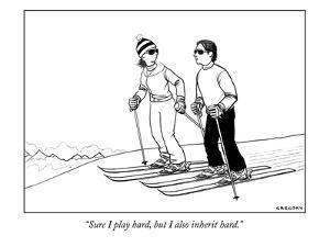 """""""Sure I play hard, but I also inherit hard."""" - New Yorker Cartoon by Alex Gregory"""