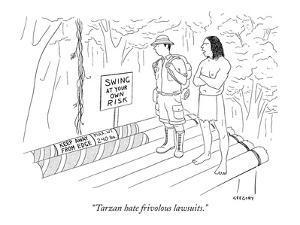 """""""Tarzan hate frivolous lawsuits."""" - New Yorker Cartoon by Alex Gregory"""