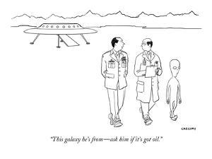"""""""This galaxy he's from?ask him if it's got oil."""" - New Yorker Cartoon by Alex Gregory"""