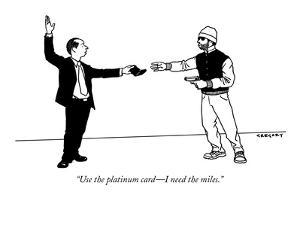 """""""Use the platinum card?I need the miles."""" - New Yorker Cartoon by Alex Gregory"""
