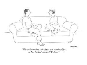 """""""We really need to talk about our relationship, so I've booked us on a TV ?"""" - New Yorker Cartoon by Alex Gregory"""